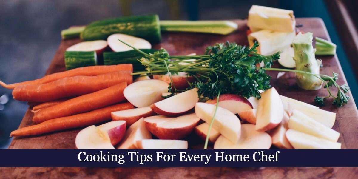 Cooking Tips For Every Home Chef